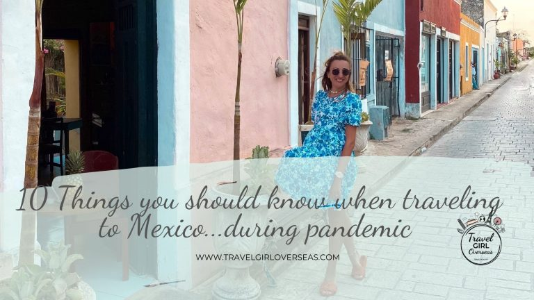 10 Things you should know when traveling to Mexico during pandemic